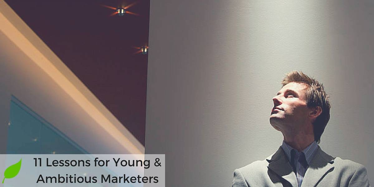 11 Lessons I Wish My Younger Marketer Self Knew