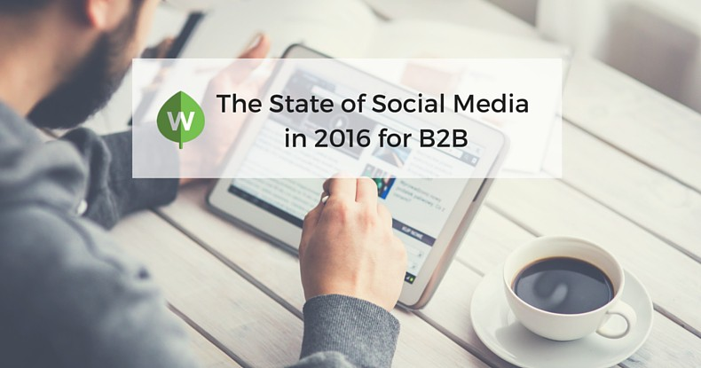 The State of Social Media in 2016 for B2B