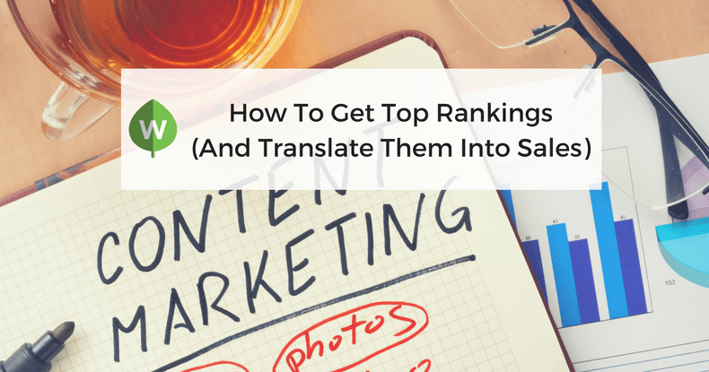 How To Get Top Content Rankings (And Translate Them Into Sales)