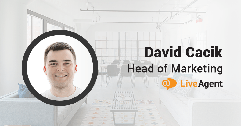 Interview With David Cacik – Head of Marketing at LiveAgent