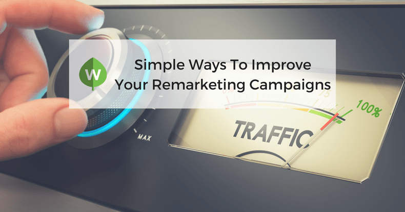 Simple Tips To Vastly Improve Your Retargeting Campaigns