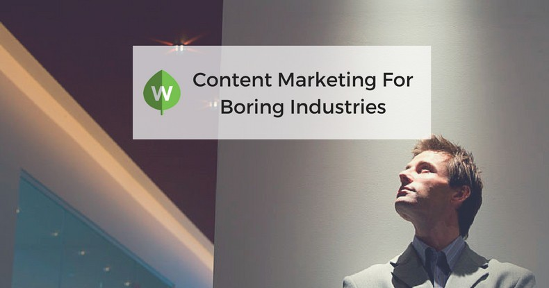 "How to Create Engaging Content for ""Boring"" Industries"
