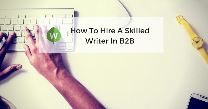 Where, How and When to Hire a B2B Content Writer